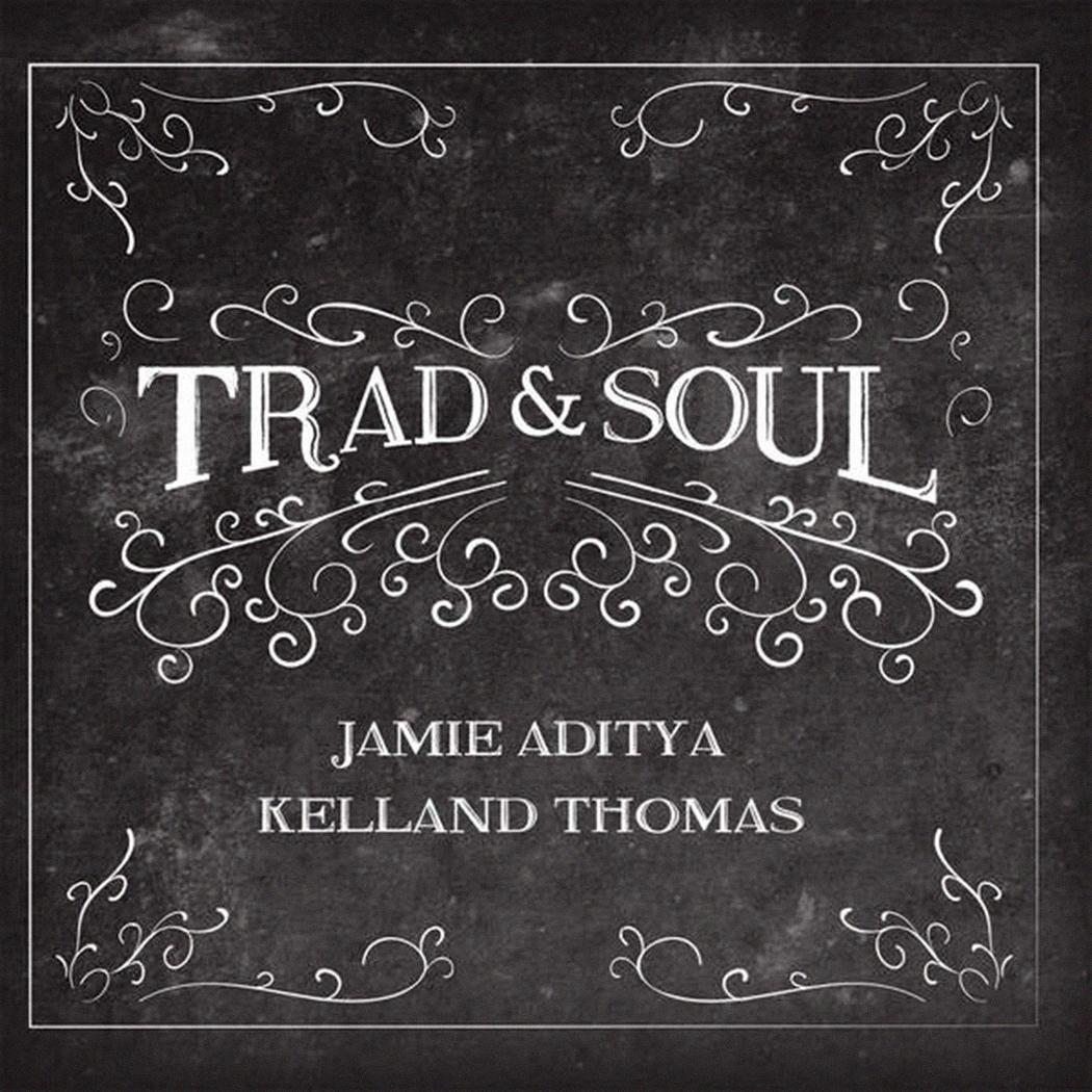 Trad & Soul Jamie Aditya & Kelland Thomas